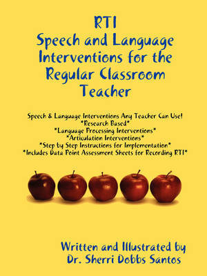 RTI: Speech and Language Interventions for the Regular Classroom Teacher by Dr Sherri Dobbs Santos