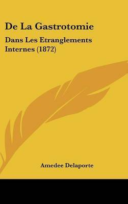 de La Gastrotomie: Dans Les Etranglements Internes (1872) by Amedee Delaporte