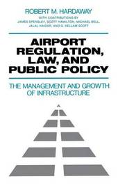 Airport Regulation, Law, and Public Policy by Robert M Hardaway