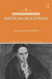 The Routledge Introduction to American Modernism by Linda Wagner-Martin