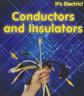 Conductors and Insulators (its Electric!) by Chris Oxlade
