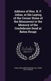 Address of Hon. B. F. Johas, at the Laying of the Corner Stone of the Monument to the Memory of the Confederate Dead at Baton Rouge image