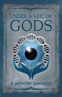 Under a Veil of Gods by R Anthony Giamusso