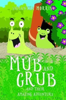Mub and Grub and Their Amazing Adventure by Samantha Morris image