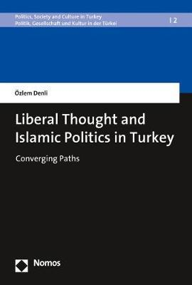 Liberal Thought and Islamic Politics in Turkey by Ozlem Denli image