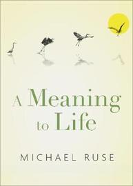 A Meaning to Life by Michael Ruse