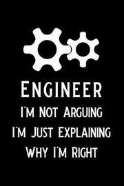 Engineer I'm Not Arguing I'm Just Explaining Why I'm Right by Booki Nova