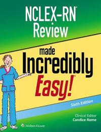NCLEX-RN Review Made Incredibly Easy by Candice Rome