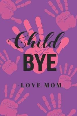 Child Bye Love Mom by Blush and Bloom Books