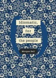 Idiomatic, for the people by Morgan Bell