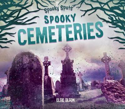 Spooky Cemeteries by Elsie Olson