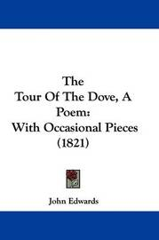 The Tour Of The Dove, A Poem: With Occasional Pieces (1821) by John Edwards
