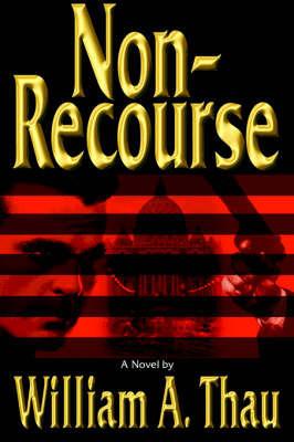 Non-Recourse by William A Thau
