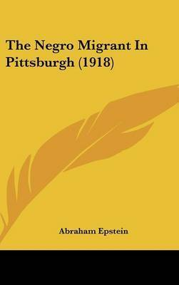 The Negro Migrant in Pittsburgh (1918) by Abraham Epstein