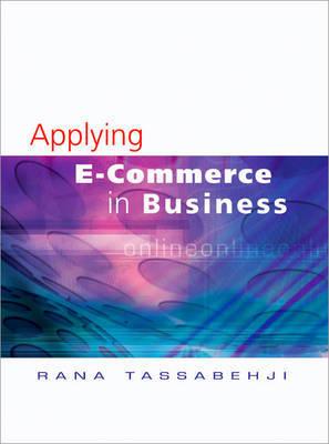 Applying E-Commerce in Business by Rana Tassabehji