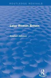 Later Roman Britain by Stephen Johnson