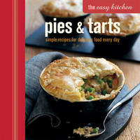The Easy Kitchen: Pies & Tarts