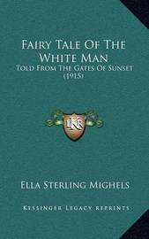 Fairy Tale of the White Man: Told from the Gates of Sunset (1915) by Ella Sterling Mighels