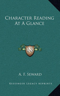 Character Reading at a Glance by A. F. Seward