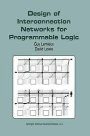 Design of Interconnection Networks for Programmable Logic by Guy Lemieux
