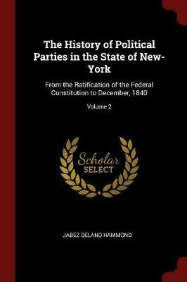 The History of Political Parties in the State of New-York by Jabez Delano Hammond