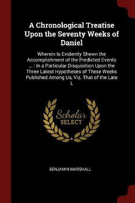 A Chronological Treatise Upon the Seventy Weeks of Daniel by Benjamin Marshall image