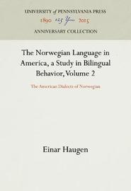 The Norwegian Language in America, a Study in Bilingual Behavior, Volume 2 by Einar Haugen
