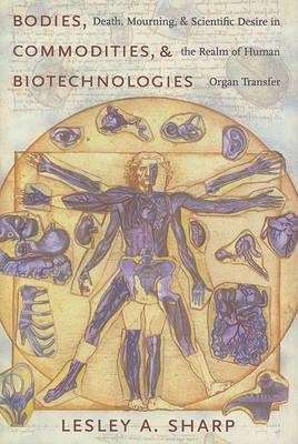 Bodies, Commodities, and Biotechnologies by Lesley A. Sharp