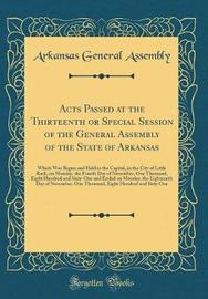 Acts Passed at the Thirteenth or Special Session of the General Assembly of the State of Arkansas by Arkansas General Assembly image