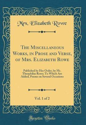 The Miscellaneous Works, in Prose and Verse, of Mrs. Elizabeth Rowe, Vol. 1 of 2 by Mrs Elizabeth Rowe image