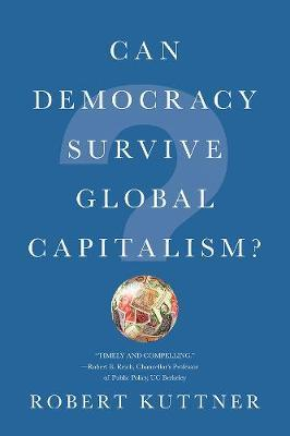 Can Democracy Survive Global Capitalism? by Robert Kuttner image
