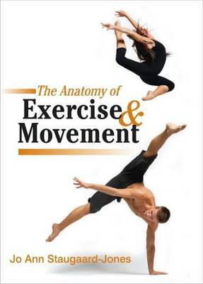 The Anatomy of Exercise and Movement: for the Study of Dance, Pilates, Sport and Yoga by Jo Ann Staugaard-Jones image