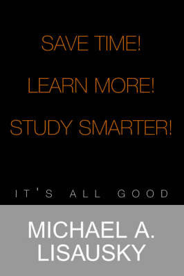 Save Time!/ Learn More! by Michael A. Lisausky