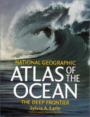 """National Geographic"" Atlas of the Ocean: The Deep Frontier by Sylvia A Earle"