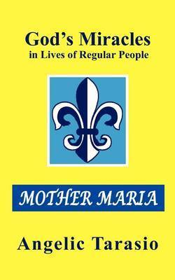 God's Miracles in Lives of Regular People: Mother Maria by Angelic Tarasio