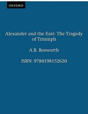 Alexander and the East by A.B. Bosworth