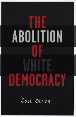 The Abolition of White Democracy by Joel Olson