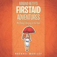 Bandaid Betty's Firstaid Adventures by Rachael Woolley