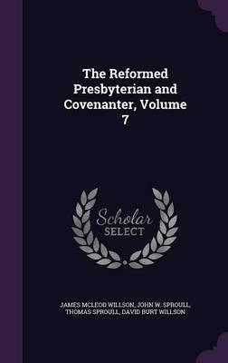 The Reformed Presbyterian and Covenanter, Volume 7 by James McLeod Willson