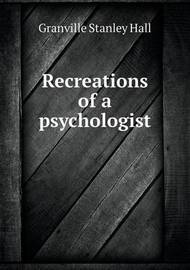 Recreations of a Psychologist by G Stanley Hall