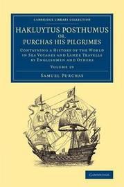 Hakluytus Posthumus or, Purchas his Pilgrimes 20 Volume Set Hakluytus Posthumus or, Purchas his Pilgrimes: Volume 19 by Samuel Purchas