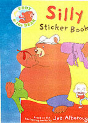 Eddy And The Bear Silly Sticker Book by Jez Alborough