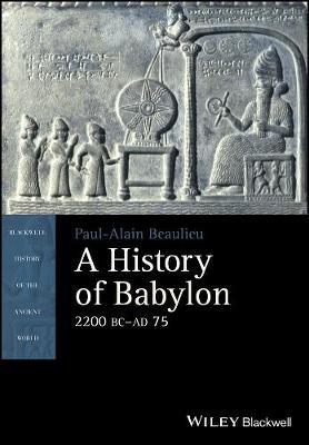 A History of Babylon, 2200 BC - AD 75 by Paul-Alain Beaulieu