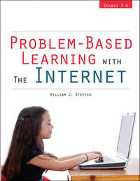 Problem-Based Learning with the Internet Grades 3-6 by William J Stepien