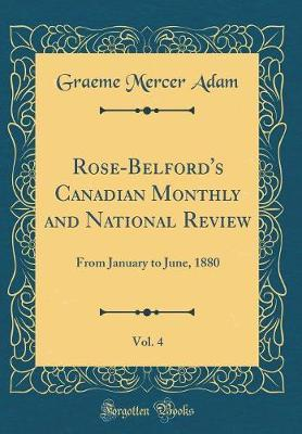 Rose-Belford's Canadian Monthly and National Review, Vol. 4 by Graeme Mercer Adam