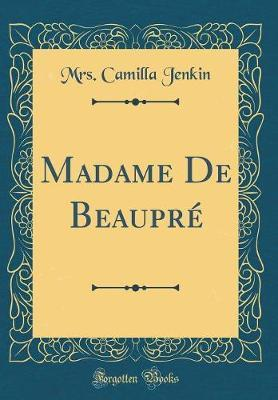 Madame de Beaupr� (Classic Reprint) by Mrs Camilla Jenkin