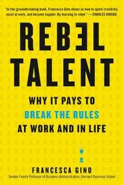 Rebel Talent by Francesca Gino