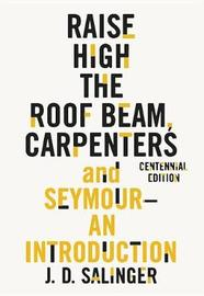 Raise High the Roof Beam, Carpenters and Seymour: An Introduction by J.D. Salinger