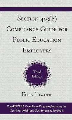 Section 403(b) Compliance Guide for Public Education Employers by Ellie Lowder