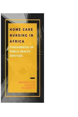 Home Care Nursing in Africa by Phd Ajao Ezekiel Olasunkanmi Rn
